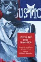 Lost in the Long Transition - Struggles for Social Justice in Neoliberal Chile ebook by William L. Alexander, Jessica Budds, Joan E. Paluzzi,...