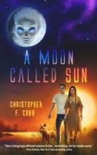 A Moon Called Sun ebook by Christopher Cobb