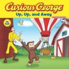 Curious George Up, Up, and Away (CGTV Read-aloud) ebook by H. A. Rey