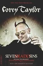 Seven Deadly Sins: Settling the Argument Between Born Bad and Damaged Good ebook by Corey Taylor