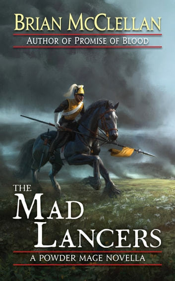 The Mad Lancers ebook by Brian McClellan