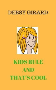 Kids Rule And That's Cool ebook by Debsy Girard