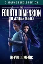 The Fourth Dimension: The Vezulian Trilogy (3 Volume Bundle) ebook by Kevin Domenic