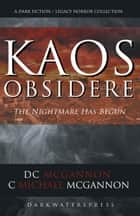 KAOS Obsidere: The Nightmare Has Begun - The KAOS Dark Fiction / Legacy Horror Collection, #1 ebook by DC McGannon, C. Michael McGannon