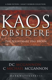 KAOS Obsidere: The Nightmare Has Begun - The KAOS Dark Fiction / Legacy Horror Collection, #1 ebook by DC McGannon,C. Michael McGannon