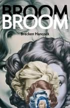 Broom Broom ebook by Brecken Hancock