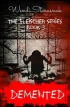 Demented - The Fleischer Series, #3 ebook by Wendi Starusnak