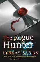 The Rogue Hunter - Book Ten ebook by Lynsay Sands
