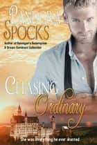 Chasing Ordinary ebook by Pandora Spocks