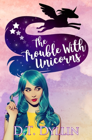 The Trouble with Unicorns (Team Unicorn Talia #1) ebook by D.T. Dyllin