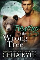 Roaring Up the Wrong Tree (Paranormal Shapeshifter Romance) ebook by Celia Kyle
