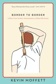 Border to Border - A Story from Further Interpretations of Real-Life Events ebook by Kevin Moffett