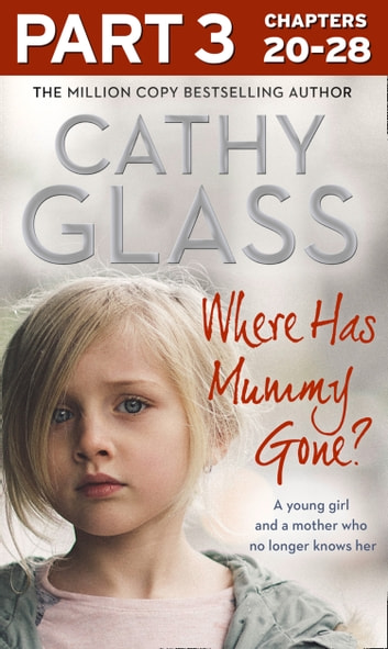 Where Has Mummy Gone?: Part 3 of 3: A young girl and a mother who no longer knows her ebook by Cathy Glass