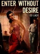 Enter Without Desire ebook by Ed Lacy