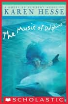 The Music of Dolphins ebook by Karen Hesse