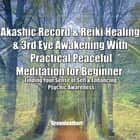 Akashic Record & Reiki Healing & 3rd Eye Awakening With Practical Peaceful Meditation for Beginner: Finding Your Sense of Self & Enhancing Psychic Awareness audiobook by Greenleatherr