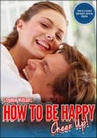 How To Be Happy: Cheer Up! ebook by Stephen Williams