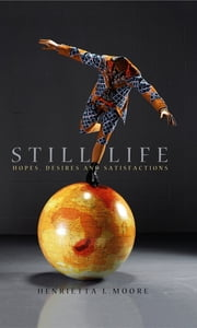 Still Life - Hopes, Desires and Satisfactions ebook by Henrietta L. Moore
