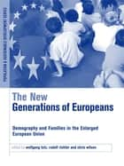 The New Generations of Europeans ebook by Wolfgang Lutz,Rudolf Richter,Chris Wilson
