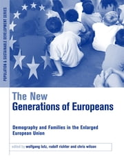 The New Generations of Europeans - Demography and Families in the Enlarged European Union ebook by Wolfgang Lutz,Rudolf Richter,Chris Wilson