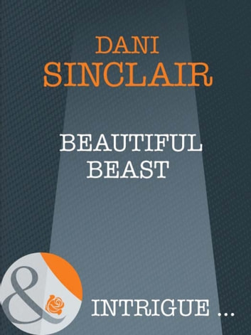 Beautiful Beast (Mills & Boon Intrigue) ebook by Dani Sinclair