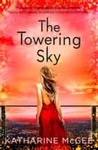 The Towering Sky (The Thousandth Floor, Book 3) ebook by Katharine McGee