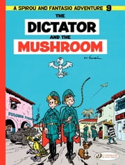 Spirou & Fantasio - Volume 9 - The Dictator and the Mushroom ebook by Franquin,Franquin