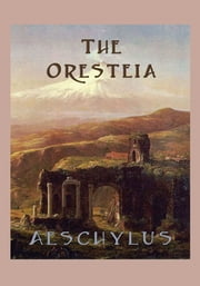 The Oresteia - Agamemnon; The Libation Bearers; The Furies ebook by Aeschylus