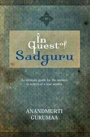 In Quest of Sadguru ebook by Anandmurti Gurumaa
