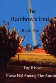 The Rainbow's End-book 2-Nurse Hal Among The Amish ebook by Fay Risner