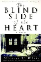 The Blind Side of the Heart ebook by Michael C. White