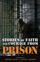 Stories of Faith and Courage from Prison ebook by Jeffrey Peck,Connie Cameron
