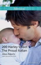 200 Harley Street - The Proud Italian ebook by Alison Roberts
