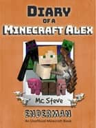 Diary of a Minecraft Alex Book 2 - Enderman (Unofficial Minecraft Series) ebook by MC Steve