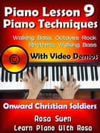 "Piano Lesson #9 - Piano Techniques - Walking Bass, Octaves Rock, Rhythmic Walking Bass with Video Demos to ""Onward Christian Soldiers"" - Learn Piano With Rosa ebook by Rosa Suen"
