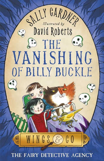 The Vanishing of Billy Buckle - The Detective Agency's Third Case eBook by Sally Gardner