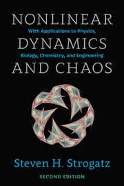 Nonlinear Dynamics and Chaos - With Applications to Physics, Biology, Chemistry, and Engineering ebook by Steven H. Strogatz