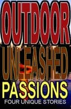 Outdoor Unleashed Passions ebook by Elizabeth Stacy