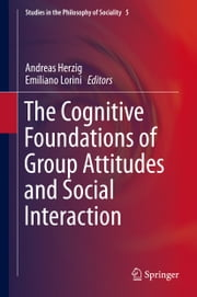 The Cognitive Foundations of Group Attitudes and Social Interaction ebook by Andreas Herzig,Emiliano Lorini