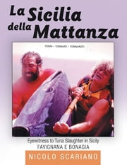 La Sicilia della Mattanza: Eyewitness to Tuna Slaughter in Sicily ebook by Nicolo Scariano