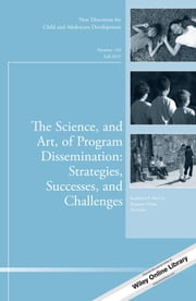 The Science, and Art, of Program Dissemination: Strategies, Successes, and Challenges - New Directions for Child and Adolescent Development, Number 149 ebook by Kathleen P. McCoy,Augusto Diana