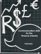 Communication Skills for the Financial industry ebook by VDS Brink
