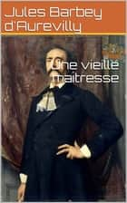 Une vieille maîtresse ebook by Jules Barbey d'Aurevilly