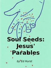 Soul Seeds: Jesus' Parables ebook by Ed Hurst