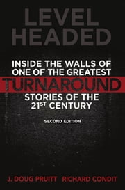 Level Headed: Inside the Walls of One of the Greatest Turnaround Stories of the 21st Century ebook by J. Doug Pruitt and Richard Condit