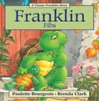 Franklin Fibs ebook by Paulette Bourgeois, Brenda Clark