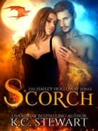Scorch - Hailey Holloway, #3 ebook by K.C. Stewart