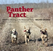 Panther Tract - Wild Boar Hunting in the Mississippi Delta ebook by Melody Golding,Hank Burdine,John Folse