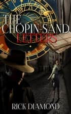 The Chopin-Sand Letters ebook by Rick Diamond