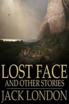 Lost Face - And Other Stories ebook by Jack London
